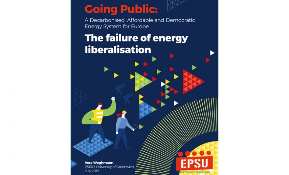Going public the failure of energy liberalisation report EPSU - PSIRU September 2019