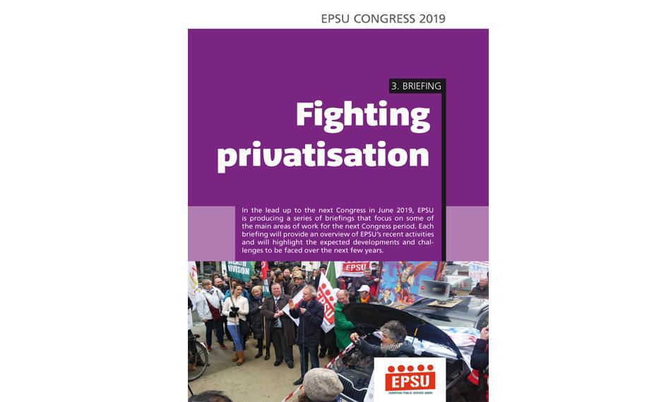 EPSU Congress Briefing nr 3 fighting privatisation