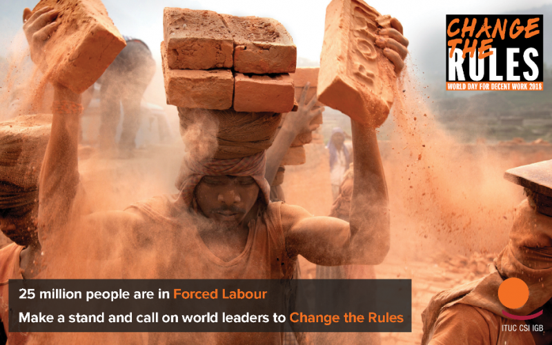 World Day for Decent Work 2018, change the rules - Slavery