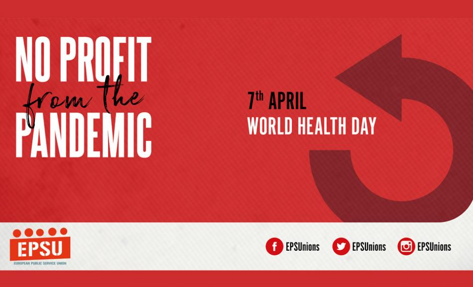 7 April World Health Day EPSU campaign no profit from the pandemic
