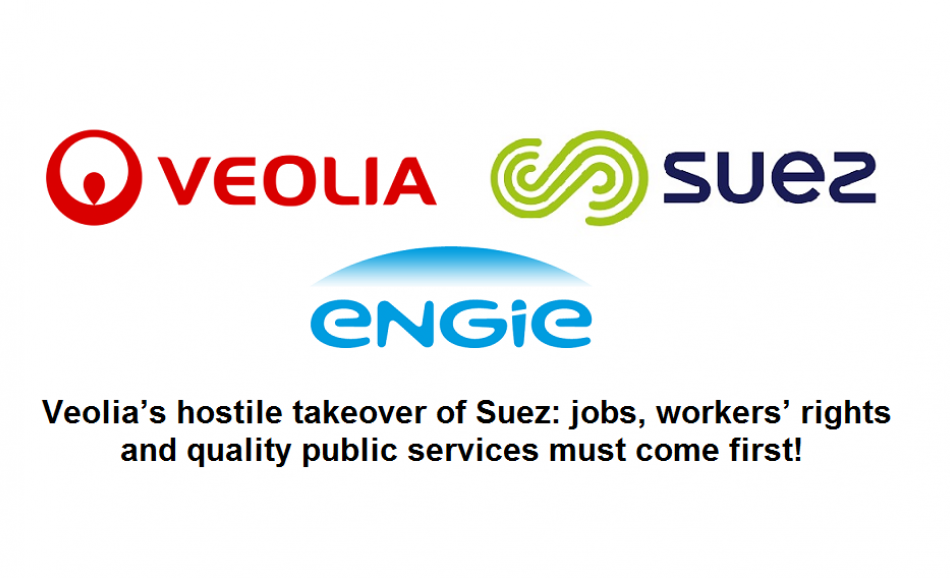 Veolia's hostile takeover of Suez jobs, workers' rights and quality public services must come first!