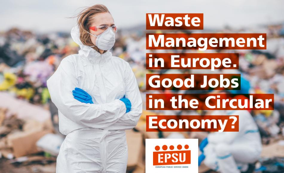 Waste Management in Europe. Good jobs in the circular economy ? EPSU report